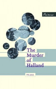 The Murder of Halland By Pia Juul translated